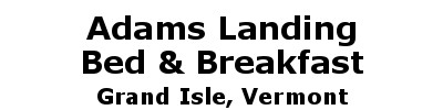Adams Landing Bed & Breakfast | Grand Isle, VT