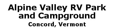 Alpine Valley RV Park and Campground | Concord, VT
