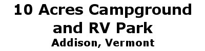 10 Acres Campground and RV Park   Addison, VT