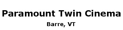 Paramount Twin Cinema (FGB Theaters) | Barre, VT