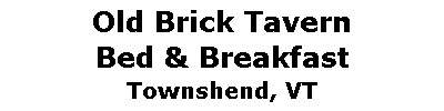 Old Brick Tavern Bed & Breakfast | Townshend, VT