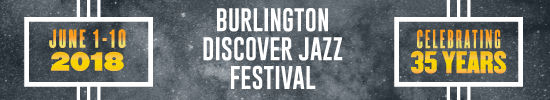 Burlington Discover Jazz Festival June 1-10, 2018